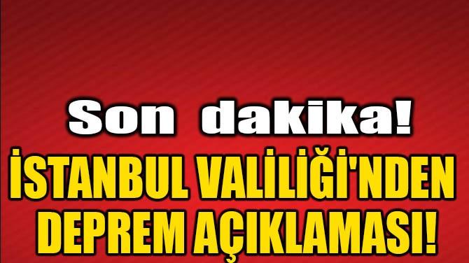 İSTANBUL VALİLİĞİ'NDEN DEPREM AÇIKLAMASI!