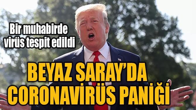BEYAZ SARAY'DA  CORONAVİRÜS PANİĞİ