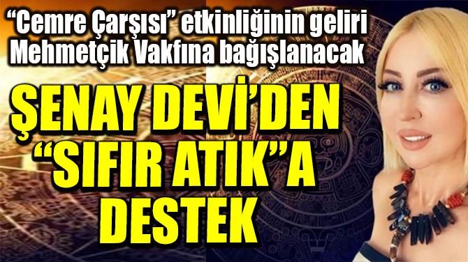 "ŞENAY DEVİ'DEN  ""SIFIR ATIK""A  DESTEK"