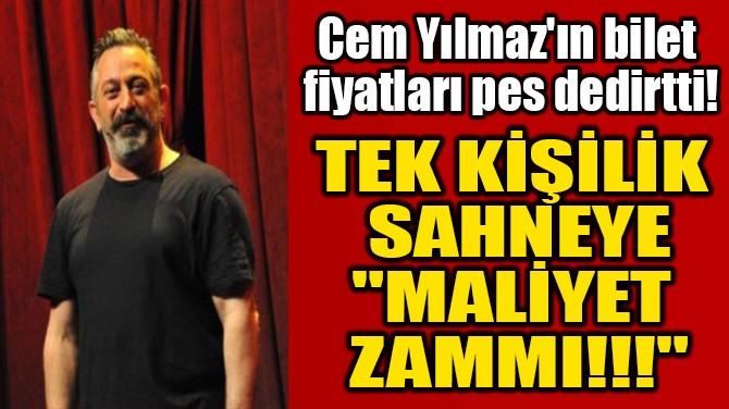 """TEK KİŞİLİK SAHNEYE """"MALİYET ZAMMI!!!"""""""