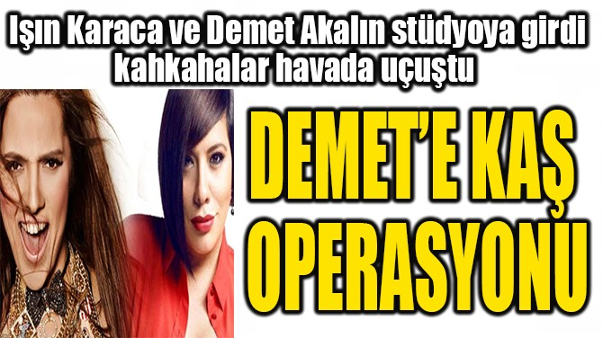 DEMET AKALIN'A  KAŞ OPERASYONU