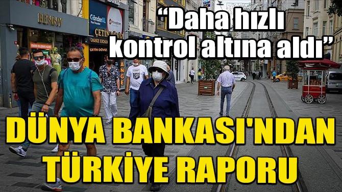 DÜNYA BANKASI'NDAN TÜRKİYE RAPORU:DAHA HIZLI KONTROL ALTINA ALDI