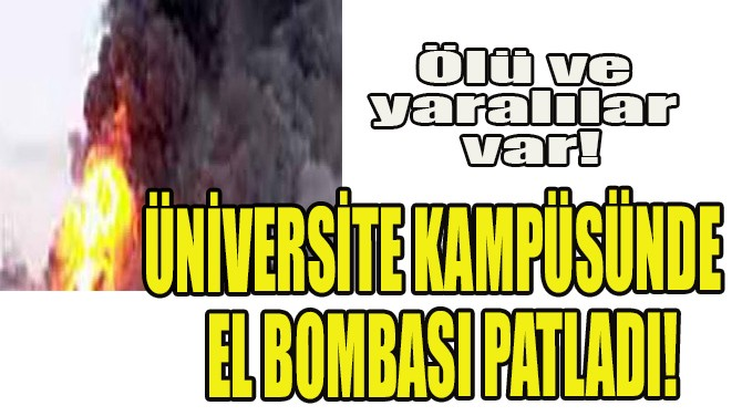 ÜNİVERSİTE KAMPÜSÜNDE EL BOMBASI PATLADI!