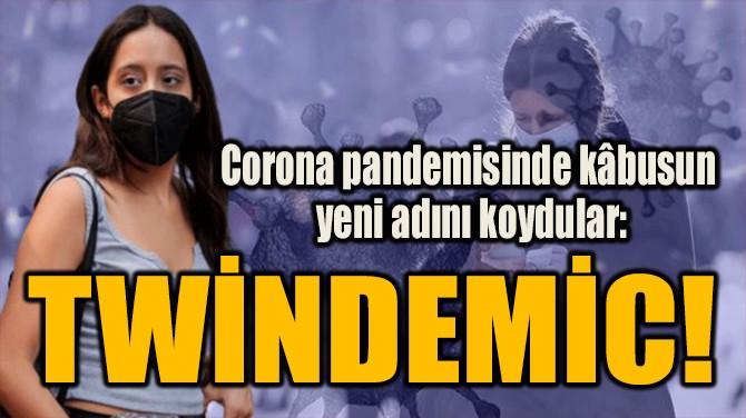 CORONA PANDEMİSİNDE KÂBUSUN  YENİ ADINI KOYDULAR!