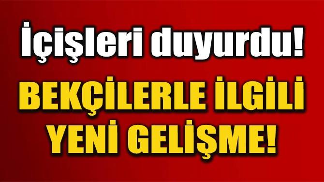 BEKÇİLERLE İLGİLİ YENİ DÜZENLEME KABUL EDİLDİ!