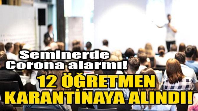 12 ÖĞRETMEN KARANTİNAYA ALINDI!