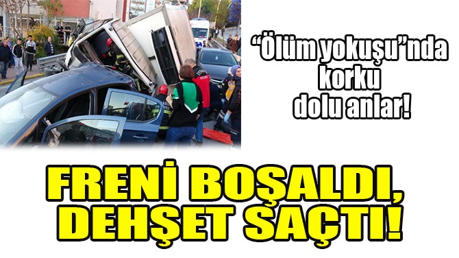 FRENİ BOŞALDI, DEHŞET SAÇTI!