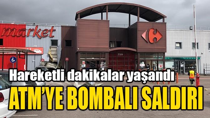 ATM'YE BOMBALI SALDIRI