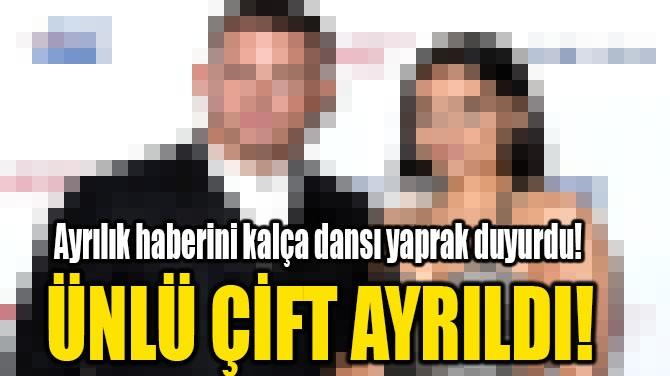 ÜNLÜ ÇİFT AYRILDI!