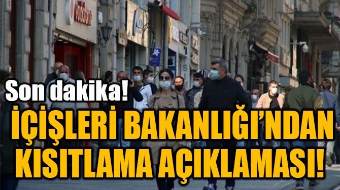 İÇİŞLERİ BAKANLIĞI'NDAN  KISITLAMA AÇIKLAMASI!