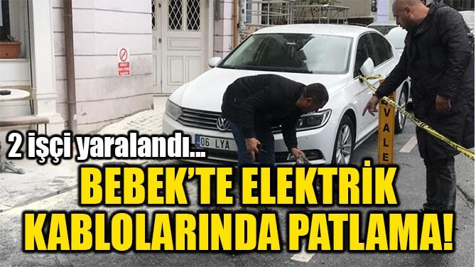 BEBEK'TE ELEKTRİK  KABLOLARINDA PATLAMA!