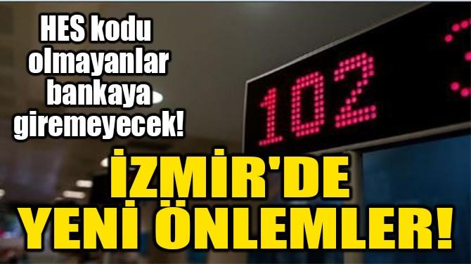 İZMİR'DE  YENİ ÖNLEMLER
