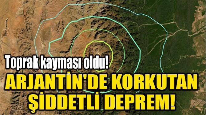 ARJANTİN'DE KORKUTAN  ŞİDDETLİ DEPREM!