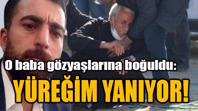 """"""" YÜREĞİM YANIYOR!"""""""