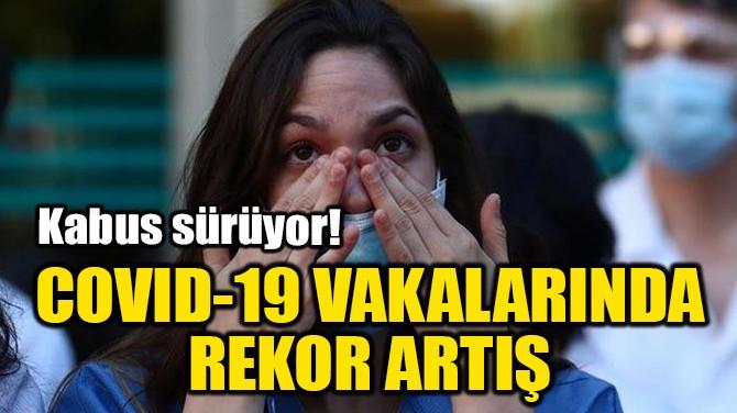 COVID-19 VAKALARINDA REKOR ARTIŞ