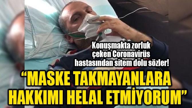 """""""MASKE TAKMAYANLARA  HAKKIMI HELAL ETMİYORUM"""""""