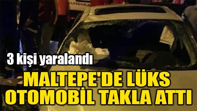 MALTEPE'DE LÜKS  OTOMOBİL TAKLA ATTI