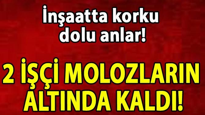 2 İŞÇİ MOLOZLARIN  ALTINDA KALDI!
