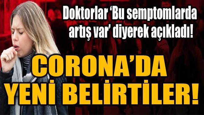 CORONA'DA  YENİ BELİRTİLER!
