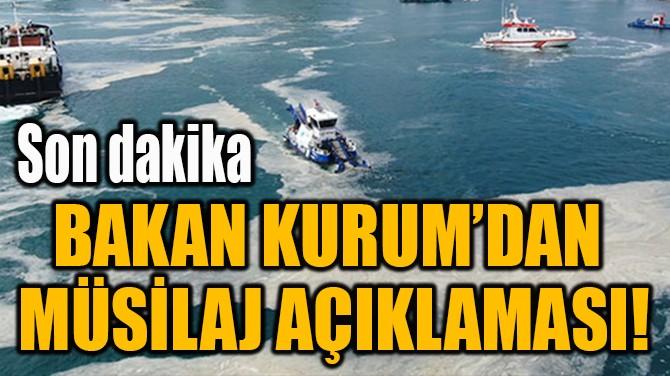 BAKAN KURUM'DAN MÜSİLAJ AÇIKLAMASI!