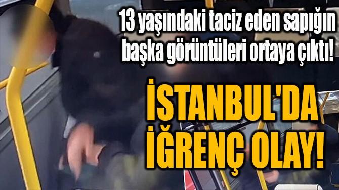 İSTANBUL'DA  İĞRENÇ OLAY!