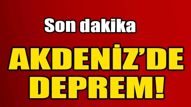 AKDENİZ'DE DEPREM