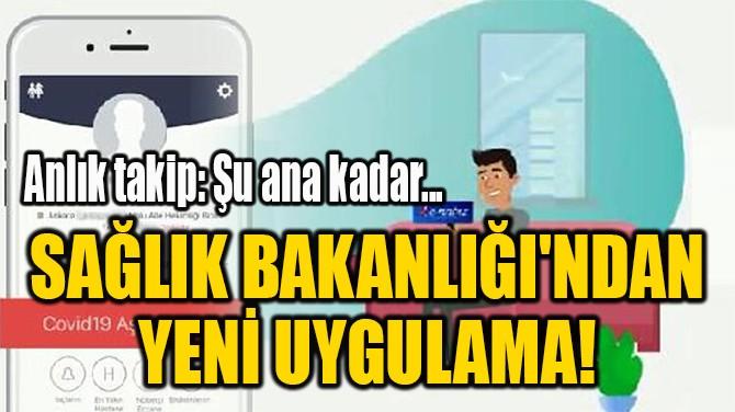 SAĞLIK BAKANLIĞI'NDAN  YENİ UYGULAMA!