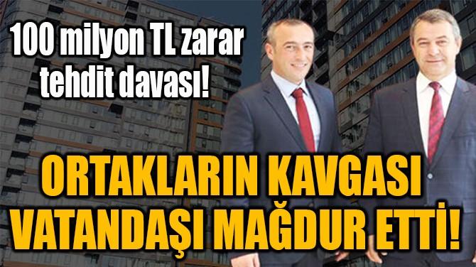 ORTAKLARIN KAVGASI  VATANDAŞI MAĞDUR ETTİ!