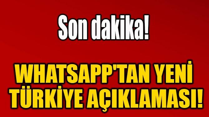 WHATSAPP'TAN YENİ  TÜRKİYE AÇIKLAMASI!