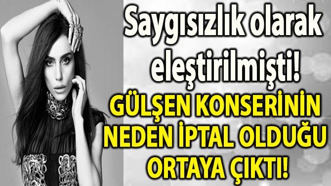 GÜLŞEN'İN ÇEŞME KONSERİNİN NEDEN İPTAL OLDUĞU ORTAYA ÇIKTI!