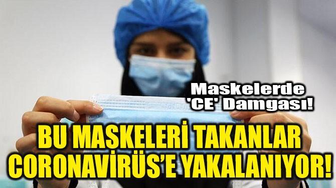 BU MASKELERİ TAKANLAR CORONAVİRÜS'E YAKALANIYOR!