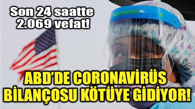 ABD'DE CORONAVİRÜS BİLANÇOSU KÖTÜYE GİDİYOR!