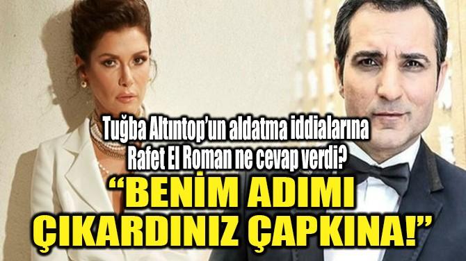 """""""BENİM ADIMI ÇIKARDINIZ ÇAPKINA!"""""""