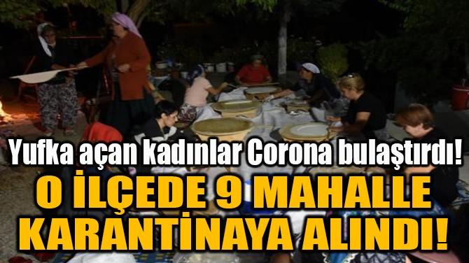 O İLÇEDE 9 MAHALLE KARANTİNAYA ALINDI!