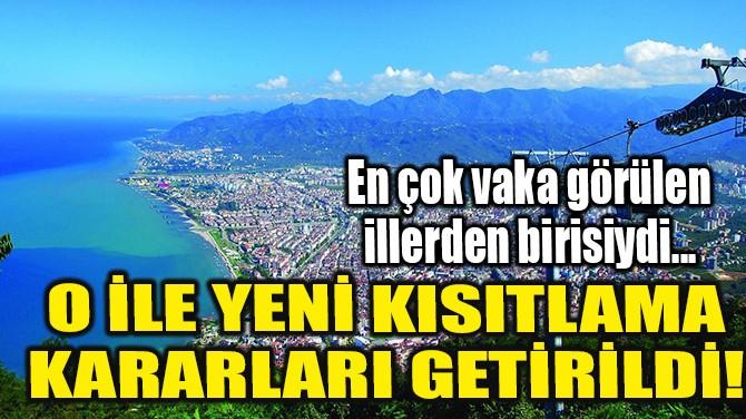 ORDU'YA YENİ KISITLAMA KARARLARI GETİRİLDİ!