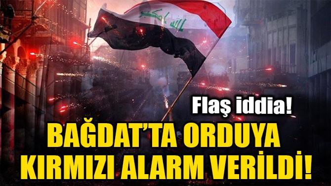 BAĞDAT'TA ORDUYA KIRMIZI ALARM VERİLDİ!