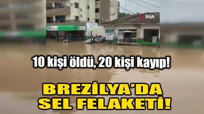 BREZİLYA'DA SEL FELAKETİ!