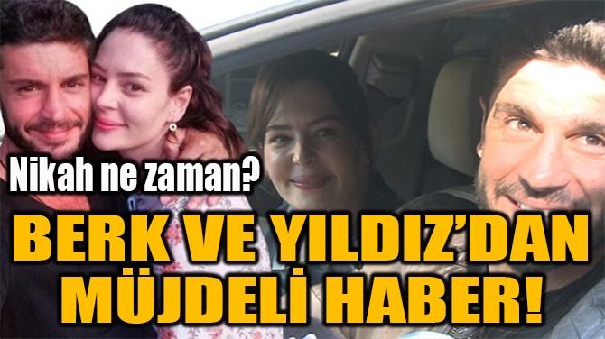 BERK VE YILDIZ'DAN  MÜJDELİ HABER!