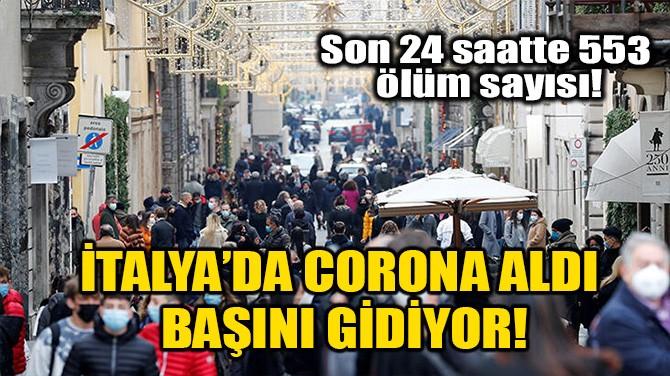 İTALYA'DA CORONA ALDI  BAŞINI GİDİYOR!