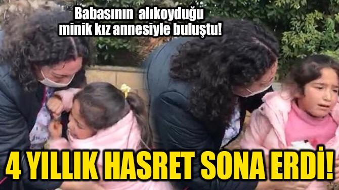 4 YILLIK HASRET SONA ERDİ!