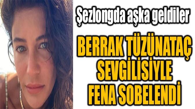 BERRAK TÜZÜNATAÇ MARMARİS'TE AŞKA GELDİ!