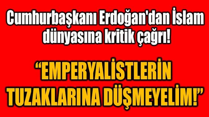 """""""EMPERYALİSTLERİN  TUZAKLARINA DÜŞMEYELİM!"""""""