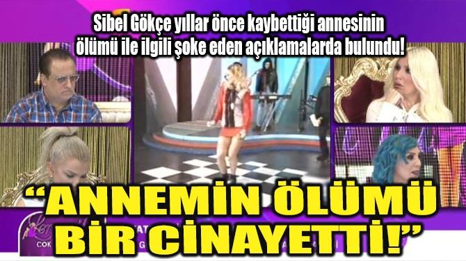 """""""ANNEMİN ÖLÜMÜ BİR CİNAYETTİ!"""""""