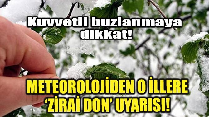 METEOROLOJİDEN O İLLERE 'ZİRAİ DON' UYARISI!