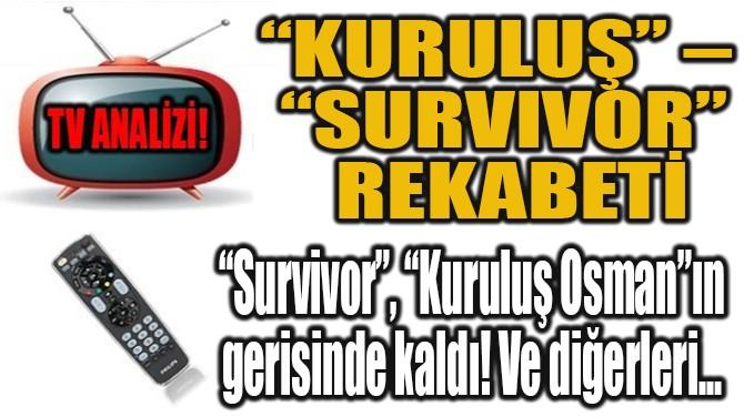 """""""KURULUŞ"""" – """"SURVIVOR""""  REKABETİ"""