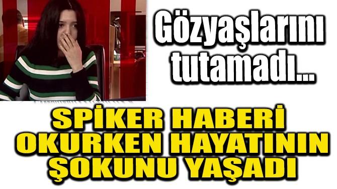 SPİKER HABERİ OKURKEN HAYATININ ŞOKUNU YAŞADI!