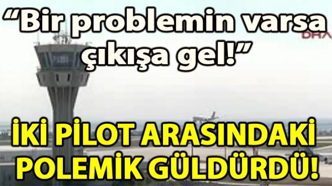 İKİ PİLOT ARASINDAKİ İLGİNÇ POLEMİK GÜLDÜRDÜ!
