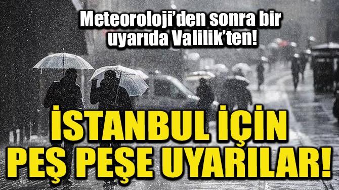İSTANBUL İÇİN PEŞ PEŞE UYARILAR!