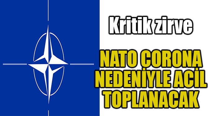 NATO CORONA NEDENİYLE ACİL TOPLANACAK