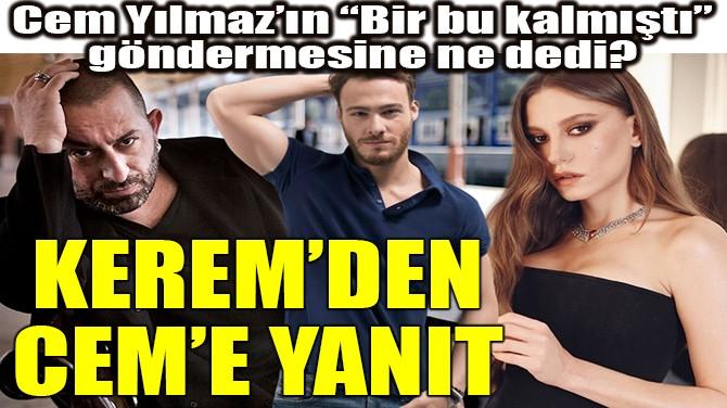 KEREM BURSİN'DEN CEM YILMAZ'A CEVAP